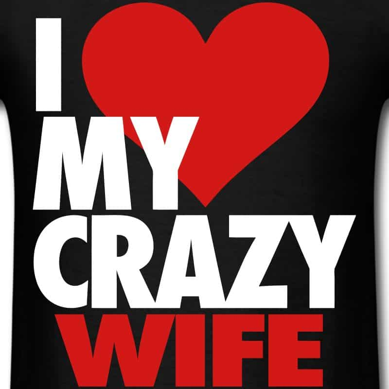 I love my crazy wife t shirts men s t shirt