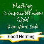 Good morning quotes nothing is impossible when god is on your side