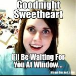 Hialrious good night meme i'll be waiting for you at the window