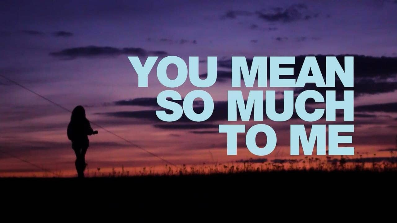 50 Best \'You Mean So Much To Me\' Quotes & Sayings - iLove ...