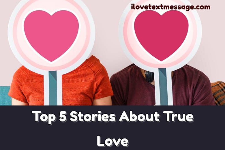 Top 5 stories about true love