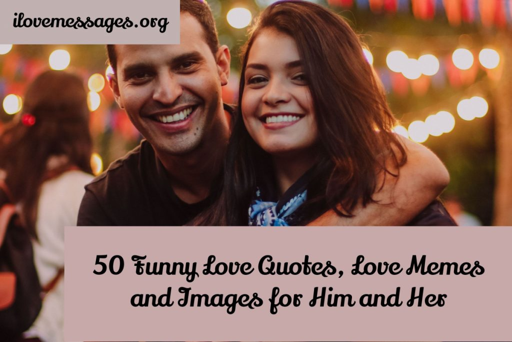 50 funny love quotes, love memes and images for him and her