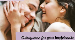 Cute quotes for your boyfriend to make him smile over texts