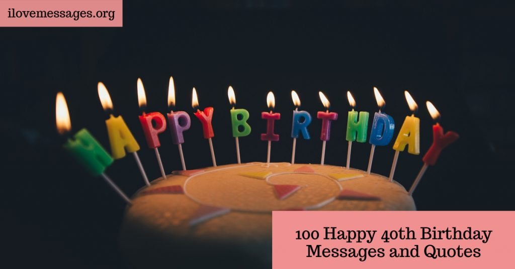 100 happy 40th birthday messages and quotes