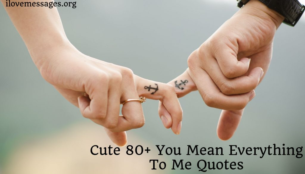 Cute 80 you mean everything to me quotes