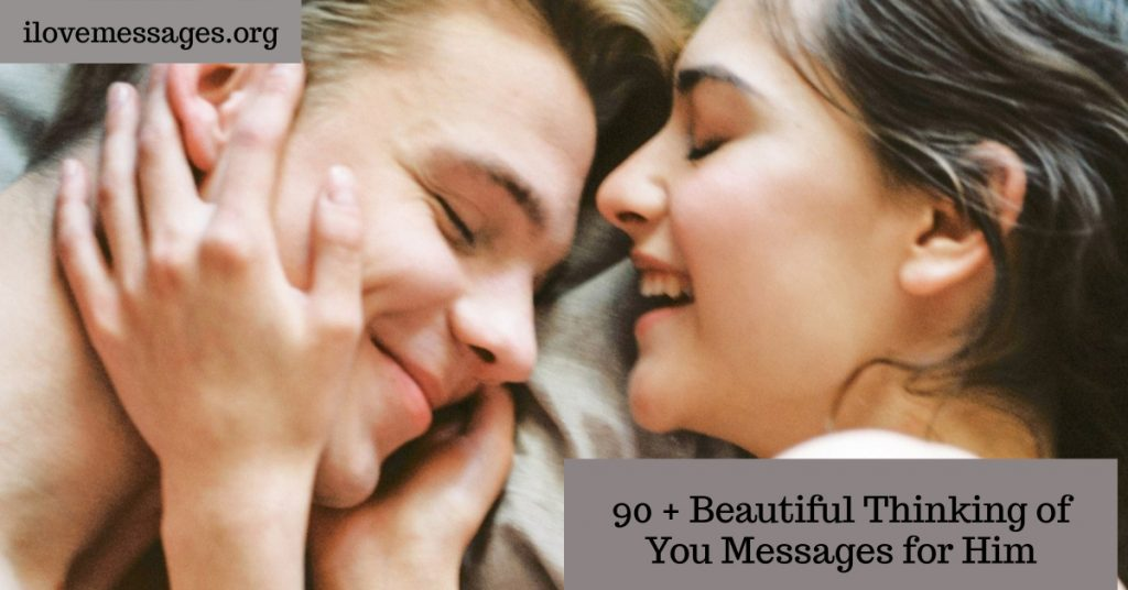 90 beautiful thinking of you messages for him