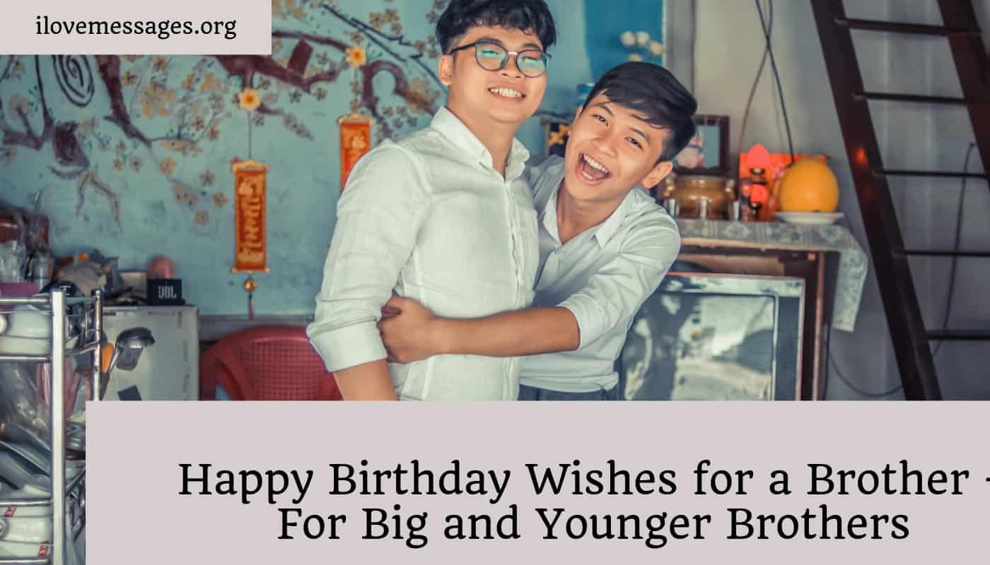 Happy birthday wishes for a brother – for big and younger brothers